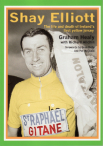 Shay Elliott: The Life and Death of Ireland`s First Yellow Jersey